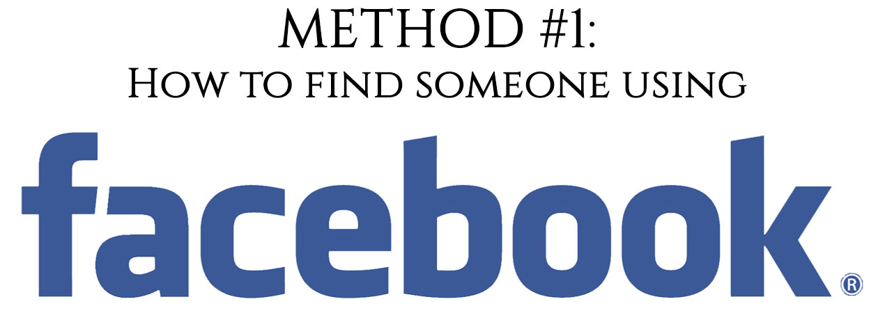 "A picture that says ""Method #1: Ho to find someone using Facebook"""