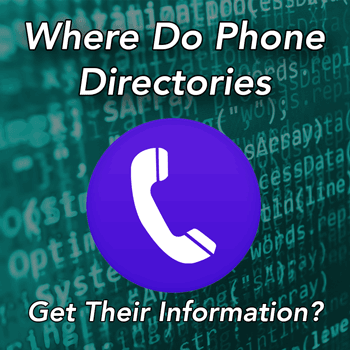 phone directories where do they get their information and list of phone numbers